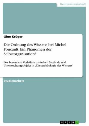 Die Ordnung des Wissens bei Michel Foucault. Ein Phänomen der Selbstorganisation?