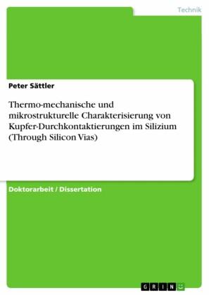 Thermo-mechanische und mikrostrukturelle Charakterisierung von Kupfer-Durchkontaktierungen im Silizium (Through Silicon Vias)