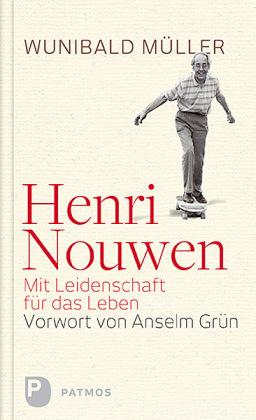Henri Nouwen - Mit Leidenschaft für das Leben