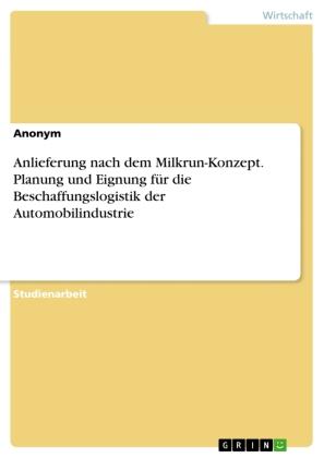 Anlieferung nach dem Milkrun-Konzept. Planung und Eignung für die Beschaffungslogistik der Automobilindustrie