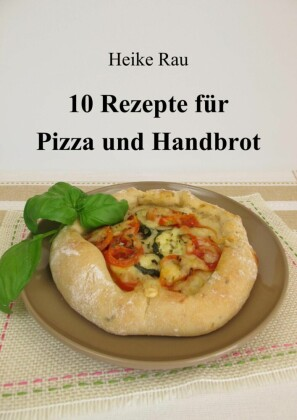 10 Rezepte für Pizza und Handbrot