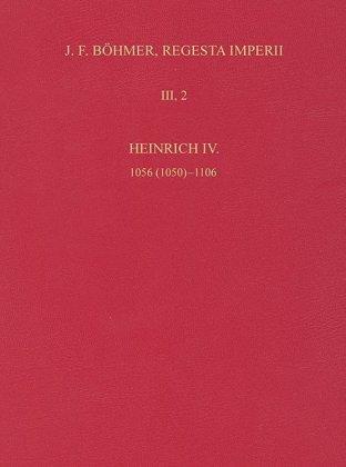 Die Regesten des Kaiserreichs unter Heinrich IV. 1056 (1050)-1106