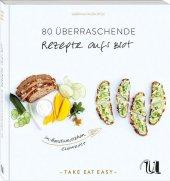 80 überraschende Rezepte auf's Brot im Handumdrehen zubereitet