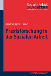 Praxisforschung in der Sozialen Arbeit
