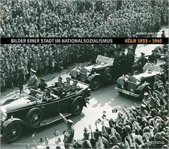 Bilder einer Stadt im Nationalsozialismus: Köln 1933-1945