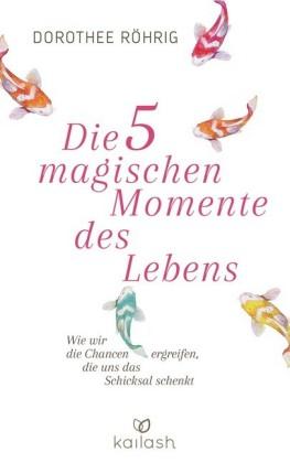 Die fünf magischen Momente des Lebens