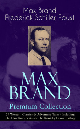 MAX BRAND Premium Collection: 29 Western Classics & Adventure Tales - Including The Dan Barry Series & The Ronicky Doone Trilogy