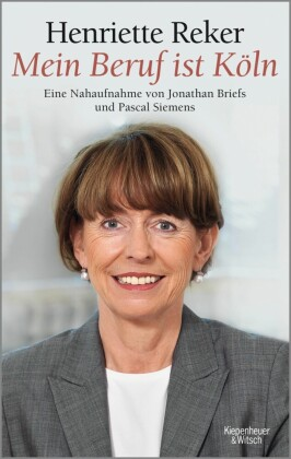 'Mein Beruf ist Köln' Henriette Reker