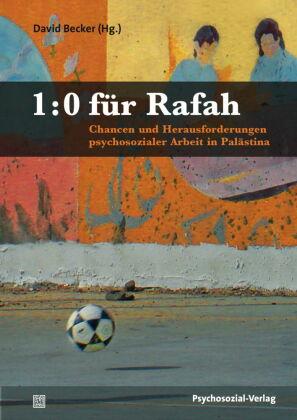 1:0 für Rafah - Chancen und Herausforderungen psychosozialer Arbeit in Palästina