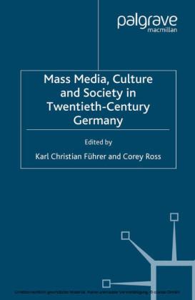 Mass Media, Culture and Society in Twentieth-Century Germany