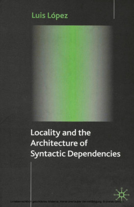 Locality and the Architecture of Syntactic Dependencies