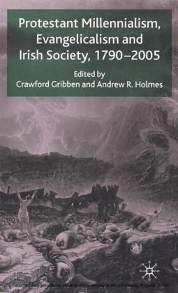 Protestant Millennialism, Evangelicalism and Irish Society, 1790-2005