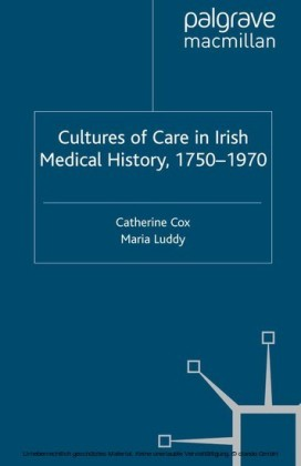 Cultures of Care in Irish Medical History, 1750-1970