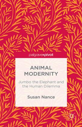 Animal Modernity: Jumbo the Elephant and the Human Dilemma