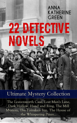 22 DETECTIVE NOVELS - Ultimate Mystery Collection: The Leavenworth Case, Lost Man's Lane, Dark Hollow, Hand and Ring, The Mill Mystery, The Forsaken Inn, The House of the Whispering Pines...