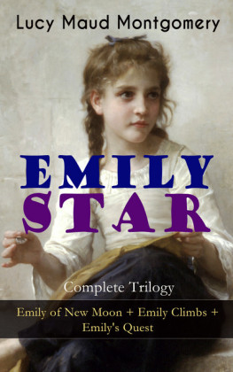 EMILY STAR - Complete Trilogy: Emily of New Moon + Emily Climbs + Emily's Quest