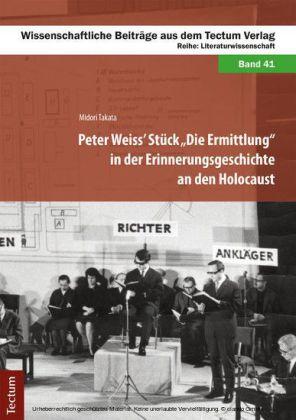 Peter Weiss' Stück 'Die Ermittlung' in der Erinnerungsgeschichte an den Holocaust