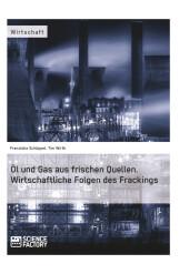 Öl und Gas aus frischen Quellen. Wirtschaftliche Folgen des Frackings