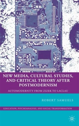 New Media, Cultural Studies, and Critical Theory after Postmodernism
