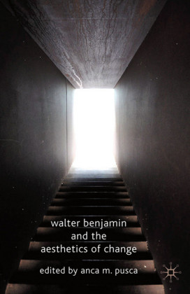 Walter Benjamin and the Aesthetics of Change