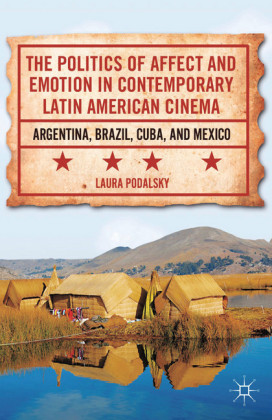 The Politics of Affect and Emotion in Contemporary Latin American Cinema