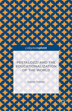 Pestalozzi and the Educationalization of the World