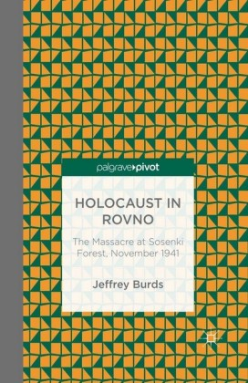 Holocaust in Rovno: The Massacre at Sosenki Forest, November 1941