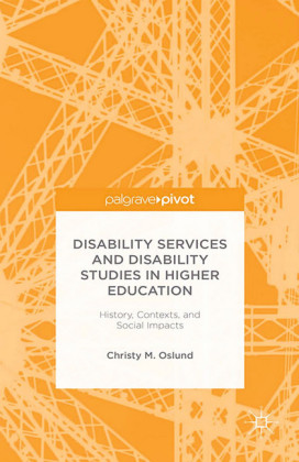 Disability Services and Disability Studies in Higher Education: History, Contexts, and Social Impacts