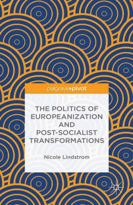 The Politics of Europeanization and Post-Socialist Transformations