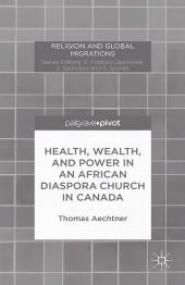 Health, Wealth, and Power in an African Diaspora Church in Canada