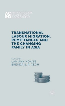 Transnational Labour Migration, Remittances and the Changing Family in Asia