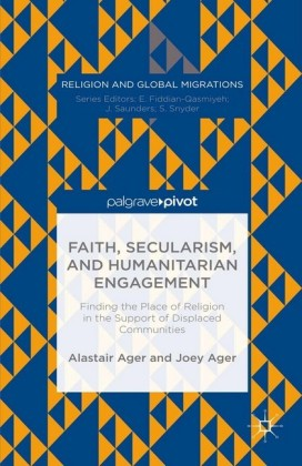 Faith, Secularism, and Humanitarian Engagement: Finding the Place of Religion in the Support of Displaced Communities