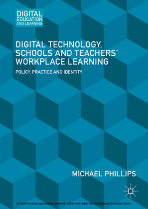 Digital Technology, Schools and Teachers' Workplace Learning