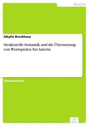 Strukturelle Semantik und die Übersetzung von Wortspielen bei Asterix