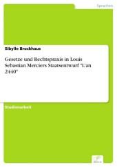 Gesetze und Rechtspraxis in Louis Sebastian Merciers Staatsentwurf 'L'an 2440'