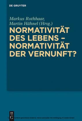 Normativität des Lebens - Normativität der Vernunft?