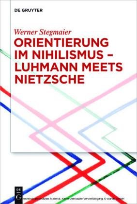 Orientierung im Nihilismus - Luhmann meets Nietzsche