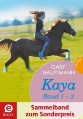 Kaya - frei und stark: Kaya 1-3 (Sammelband zum Sonderpreis)