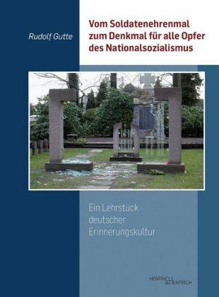Vom Soldatenehrenmal zum Denkmal für alle Opfer des Nationalsozialismus