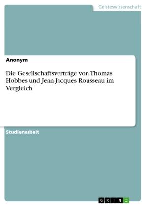 Die Gesellschaftsverträge von Thomas Hobbes und Jean-Jacques Rousseau im Vergleich