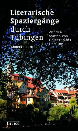 Literarische Spaziergänge durch Tübingen