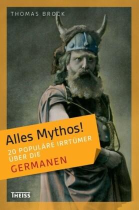 Alles Mythos! 20 populäre Irrtümer über die Germanen