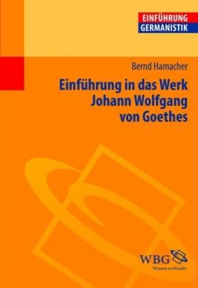 Einführung in das Werk Johann Wolfgang von Goethes