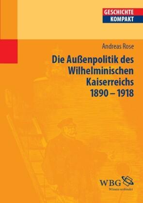 Deutsche Außenpolitik des Wilhelminischen Kaiserreich 1890-1918
