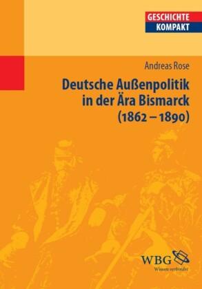 Deutsche Außenpolitik in der Ära Bismarck 1862-1890