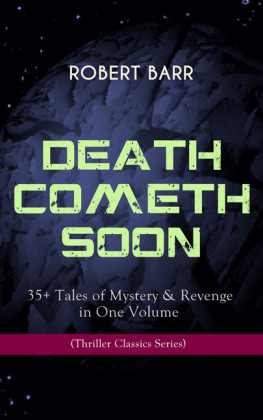 DEATH COMETH SOON OR LATE: 35+ Tales of Mystery & Revenge in One Volume (Thriller Classics Series)