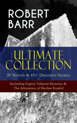 ROBERT BARR Ultimate Collection: 20 Novels & 65+ Detective Stories (Including Eugéne Valmont Mysteries & The Adventures of Sherlaw Kombs)