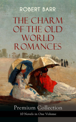 THE CHARM OF THE OLD WORLD ROMANCES - Premium Collection: 10 Novels in One Volume