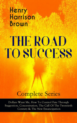 THE ROAD TO SUCCESS - Complete Series: Dollars Want Me, How To Control Fate Through Suggestion, Concentration, The Call Of The Twentieth Century & The New Emancipation