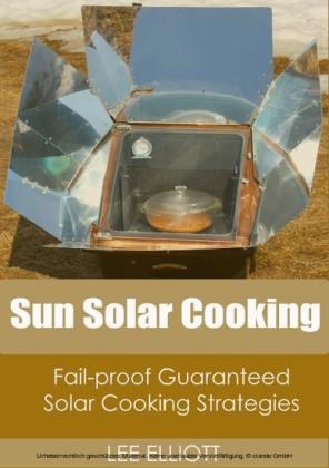 Sun Solar Cooking: Fail-Proof, Guaranteed Solar Cooking Strategies